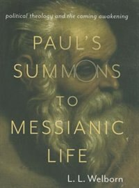 Book Paul's Summons to Messianic Life: Political Theology and the Coming Awakening by L. L. Welborn