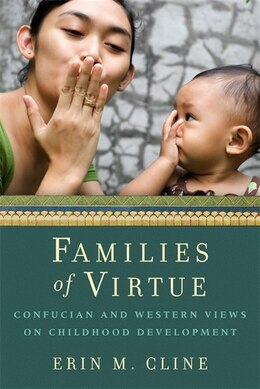 Book Families of Virtue: Confucian and Western Views on Childhood Development by Erin M. Cline
