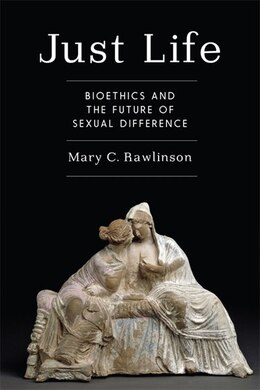 Book Just Life: Bioethics and the Future of Sexual Difference by Mary Rawlinson