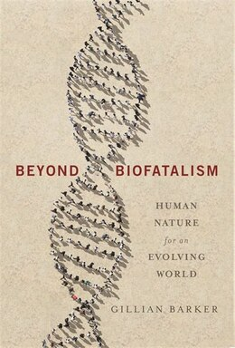 Book Beyond Biofatalism: Human Nature for an Evolving World by Gillian Barker