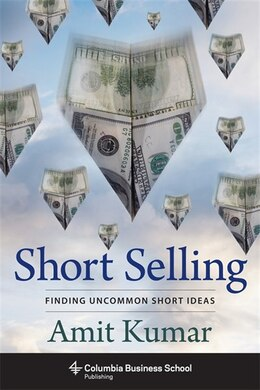 Book Short Selling: Finding Uncommon Short Ideas by Amit Kumar