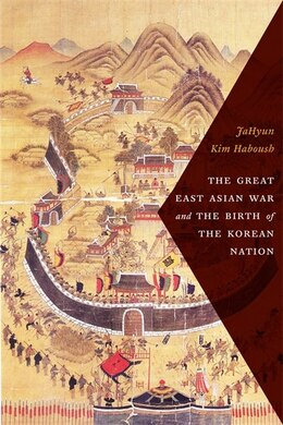 Book The Great East Asian War and the Birth of the Korean Nation by JaHyun Kim Haboush