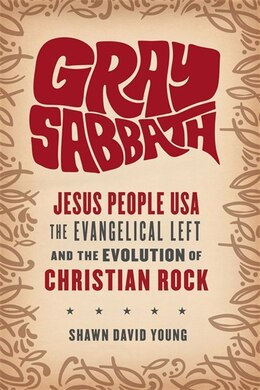 Book Gray Sabbath: Jesus People USA, the Evangelical Left, and the Evolution of Christian Rock by Shawn David Young