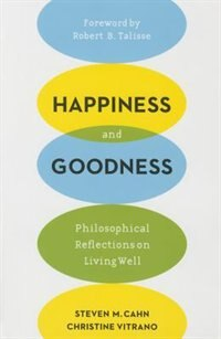 Book Happiness and Goodness: Philosophical Reflections on Living Well by Steven M. Cahn