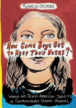 "Book ""How Come Boys Get to Keep Their Noses?"": Women and Jewish American Identity in Contemporary… by Tahneer Oksman"