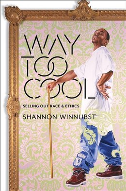 Book Way Too Cool: Selling Out Race and Ethics by Shannon Winnubst