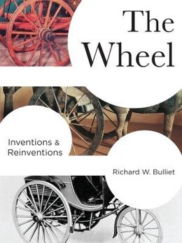 Book The Wheel: Inventions and Reinventions by Richard W. Bulliet