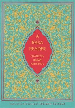 Book A Rasa Reader: Classical Indian Aesthetics by Sheldon Pollock