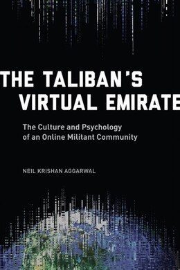 Book The Taliban's Virtual Emirate: The Culture and Psychology of an Online Militant Community by Neil Krishan Aggarwal