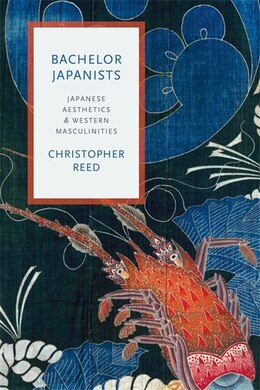 Book Bachelor Japanists: Japanese Aesthetics and Western Masculinities by Christopher Reed