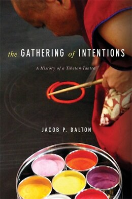 Book The Gathering of Intentions: A History of a Tibetan Tantra by Jacob P. Dalton