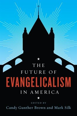 Book The Future of Evangelicalism in America by Candy Gunther Brown