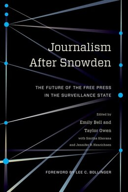 Book Journalism After Snowden: The Future of the Free Press in the Surveillance State by Emily Bell