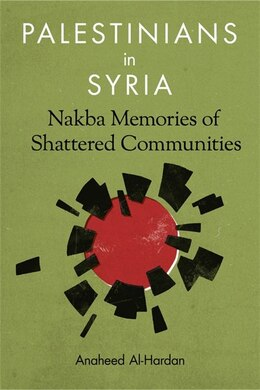Book Palestinians in Syria: Nakba Memories of Shattered Communities by Anaheed Al-Hardan