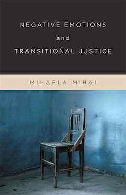 Book Negative Emotions and Transitional Justice by Mihaela Mihai
