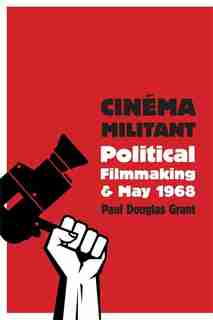 Cinéma Militant: Political Filmmaking and May 1968 by Paul Douglas Grant