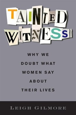Book Tainted Witness: Why We Doubt What Women Say About Their Lives by Leigh Gilmore