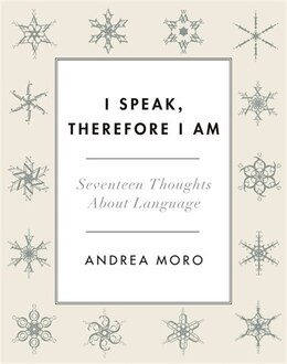 Book I Speak, Therefore I Am: Seventeen Thoughts About Language by Andrea Moro