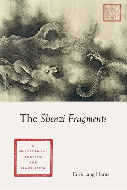 Book The Shenzi Fragments: A Philosophical Analysis and Translation by Eirik Lang Harris