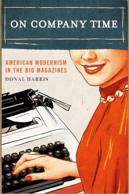 Book On Company Time: American Modernism in the Big Magazines by Donal Harris