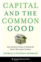 Capital and the Common Good: How Innovative Finance Is Tackling the World's Most Urgent Problems