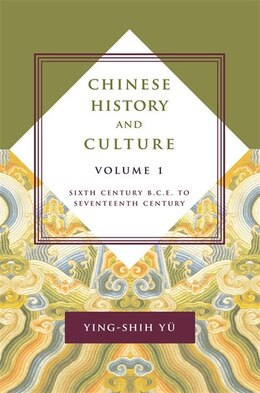 Book Chinese History and Culture: Sixth Century B.C.E. to Seventeenth Century by Ying-shih Yü