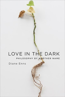 Book Love in the Dark: Philosophy by Another Name by Diane Enns