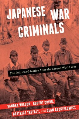 Book Japanese War Criminals: The Politics of Justice After the Second World War by Sandra Wilson