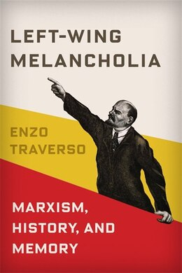 Book Left-Wing Melancholia: Marxism, History, and Memory by Enzo Traverso