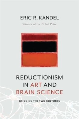 Book Reductionism in Art and Brain Science: Bridging the Two Cultures by Eric Kandel