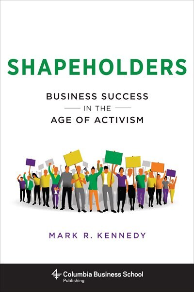 Shapeholders: Business Success in the Age of Activism by Mark Kennedy