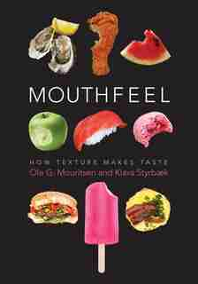 Mouthfeel: How Texture Makes Taste by Ole Mouritsen