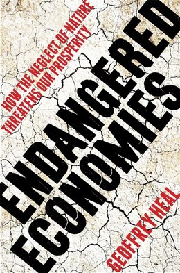 Book Endangered Economies: How the Neglect of Nature Threatens Our Prosperity by Geoffrey Heal
