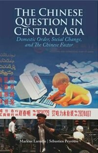 Book The Chinese Question in Central Asia: Domestic Order, Social Change, and the Chinese Factor by Marlène Laruelle