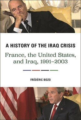 Book A History of the Iraq Crisis: France, the United States, and Iraq, 1991-2003 by Frédéric Bozo