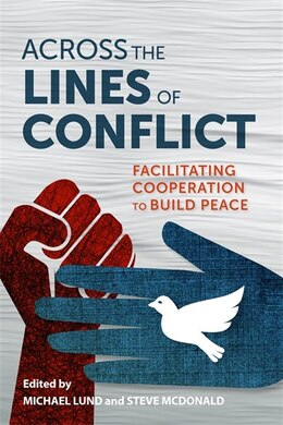 Book Across the Lines of Conflict: Facilitating Cooperation to Build Peace by Michael Lund