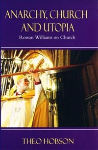 Book Anarchy, Church and Utopia: Rowan Williams on the Church by Theo Hobson
