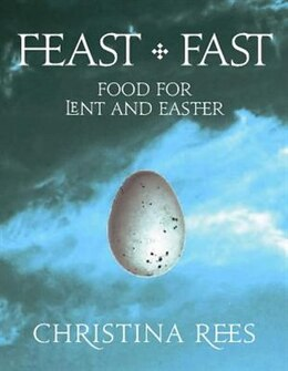 Book Feast + Fast: Food for Lent and Easter by Christina Rees