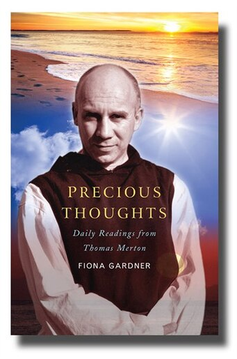 Precious Thoughts: Daily Readings From Thomas Merton: Daily readings from Thomas Merton by Fiona gardner, Fiona