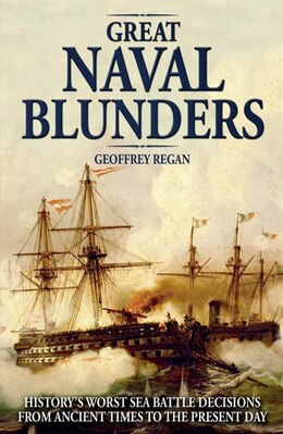 Book Great Naval Blunders: History's Worst Sea Battle Decisions From Ancient Times To The Present Day by Geoffrey Regan