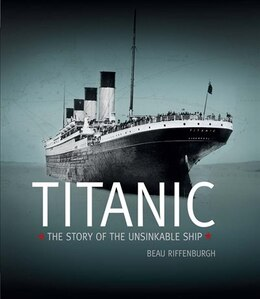 Book Titanic: The Story Of The Unsinkable Ship by Beau Riffenburgh