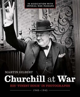 Book Churchill At War: His Finest Hour in Photographs 1940 - 1945 by Martin Gilbert