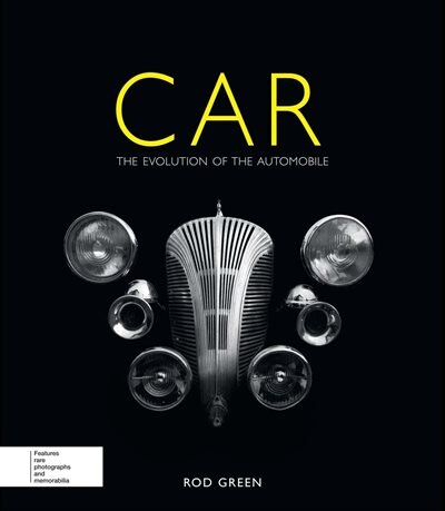 Car: The Evolution Of The Automobile by Rod Green