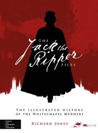 Jack the Ripper: The Illustrated History Of The Whitechapel Murders