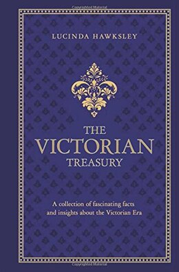 Book The Victorian Treasury: A collection of fascinating facts and insights about the Victorian Era by Lucinda Dickens Hawksley