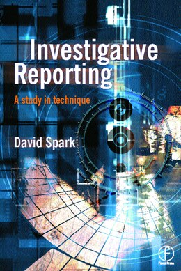 Book Investigative Reporting: A Study In Technique by David Spark