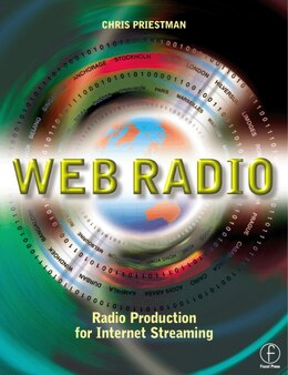 Book Web Radio: Radio Production for Internet Streaming by Chris Priestman