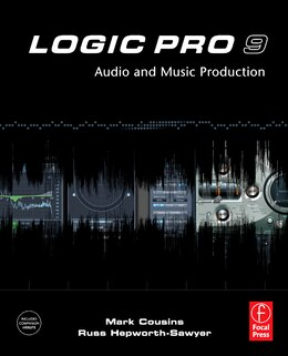 Book Logic Pro 9: Audio and Music Production by Mark Cousins