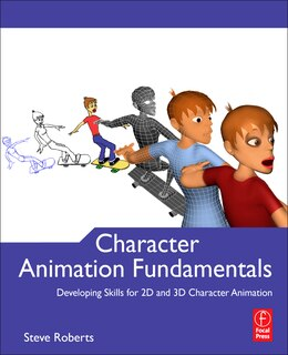 Book Character Animation Fundamentals: Developing Skills for 2D and 3D Character Animation by Steve Roberts