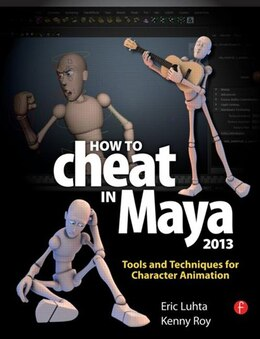 Book How To Cheat In Maya 2013: Tools And Techniques For Character Animation by Eric Luhta